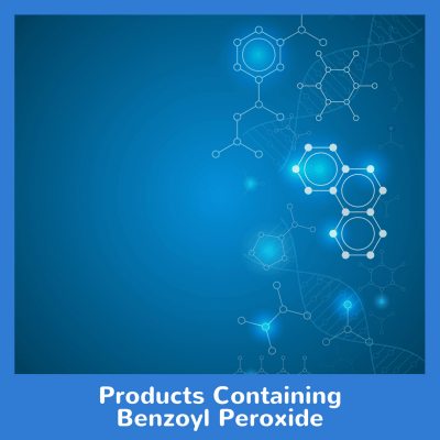 Products Containing Benzoyl Peroxide
