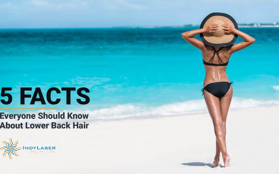 5 Facts Everyone Should Know About Lower Back Hair